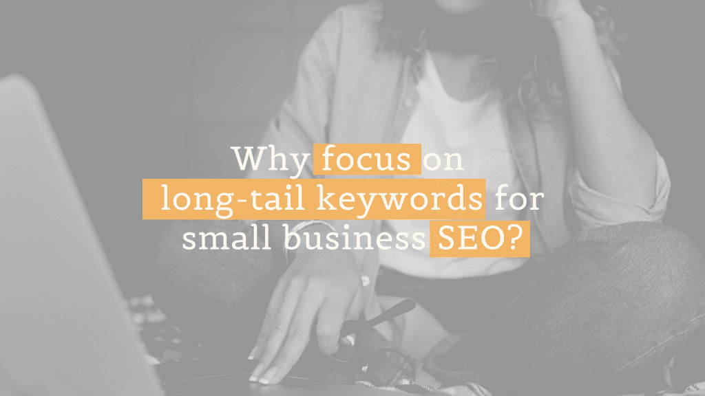 """Lady using a laptop with """"focus on long-tail keywords for small business seo"""" overlay text"""